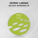 LANHAM, George - Solitary Refinement EP (Front Cover)