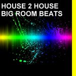 HOUSE 2 HOUSE - Big Room Beats (Front Cover)