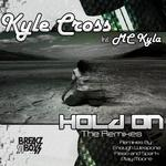 CROSS, Kyle/MC KYLA - Hold On (The Remixes) (Front Cover)