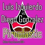 IZQUIERDO, Luis/DIEGO GONZALEZ - Piroplastic (Piroplastic techno mix) (Front Cover)