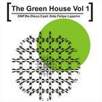 GNP/RE DISCO/CASH SIDE/FELIPE LAZARINI - The Green House Vol 1 (Front Cover)