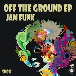 JAM FUNK - Off The Ground EP (Front Cover)