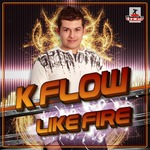 K FLOW - Like Fire (Front Cover)