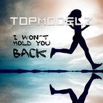 TOPMODELZ - I Won't Hold You Back (Front Cover)