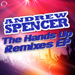 ANDREW SPENCER - The Hands Up Remixes EP (Front Cover)