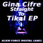 CIFRE, Gina - Straight To Tikal EP (Front Cover)