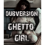 DUBVERSION - Ghetto Girl (Front Cover)