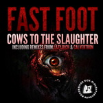 FAST FOOT - Cows To The Slaughter (remixes) (Front Cover)