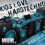 MOKUSHI - Kids Love Hardtechno (Front Cover)