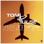 PULSE, Tom feat FIT4FUNK - Flying Through The Air (Front Cover)