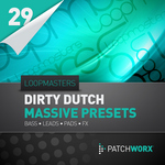 LOOPMASTERS - Patchworx 29: Dirty Dutch Massive Presets (Sample Pack Massive Presets) (Front Cover)