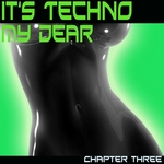 VARIOUS - It's Techno My Dear (Chapter Three) (Front Cover)