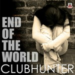 CLUBHUNTER - End Of The World (Front Cover)