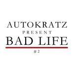 Autokratz Presents Bad Life #2 (remixes)