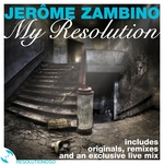 ZAMBINO, Jerome/VARIOUS - My Resolution: By Jerome Zambino (Original Remixes & Exclusive Live Mix) (Front Cover)