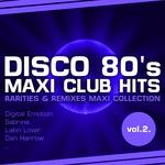 VARIOUS - Disco 80's Maxi Club Hits Vol 2 (Remixes & Rarities) (Front Cover)