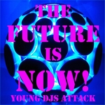 VARIOUS - The Future Is Now! (Young DJS Attack) (Front Cover)