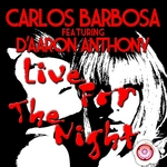 BARBOSA, Carlos feat DAARON ANTHONY - Live For The Night (Front Cover)