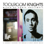 Toolroom Knights (mixed by Eddie Halliwell) (unmixed tracks)