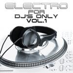 Electro For DJs Only Vol 1 (Ultimate Ibiza House & Miami Electro)