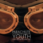 PARACHUTE YOUTH - Can't Get Better Than This (Front Cover)