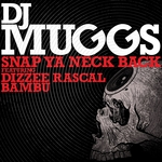 DJ MUGGS feat DIZZEE RASCAL AND BAMBU - Snap Ya Neck Back (Front Cover)