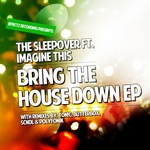 SLEEPOVER, The feat IMAGINE THIS - Bring The House Down EP (Front Cover)