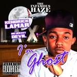 INFAMOUS DJ HAZE feat KENDRICK LAMAR/NU JERZEY DEVIL/TOOLS - I'm Ghost (Front Cover)