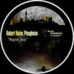 ROBERT NOISE/PLOUGHMAN - Regular Days (Front Cover)