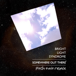 BRIGHT LIGHT SYNDROME - Somewhere Out There Pitch Twit Remixes (Front Cover)