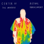 CENTER OF THE UNIVERSE - Astral Harassment (Front Cover)