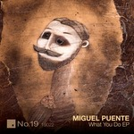 PUENTE, Miguel - What You Do EP (Front Cover)