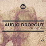 AUDIO DROPOUT - Chugg Off EP (Front Cover)