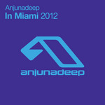 VARIOUS - Anjunadeep In Miami: 2012 (Front Cover)