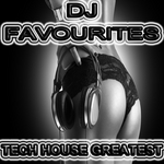 VARIOUS - DJ Favourites Tech House Greatest (Uncompromising & Straight Techno Electro Tech House Picker) (Front Cover)