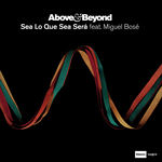 ABOVE & BEYOND feat MIGUEL BOSE - Sea Lo Que Sea Sera (Front Cover)