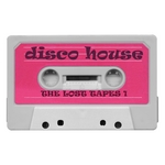 VARIOUS - Disco House: The Lost Tapes Vol 1 (New York Disko & Glamour House Grooves) (Front Cover)
