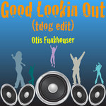 OTIS FUNKHOUSER - Good Lookin Out (Tdog edit) (Front Cover)