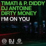 TIMATI/P DIDDY/DJ ANTOINE/DIRTY MONEY - I'm On You (Front Cover)