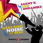 ONDAMIKE/AGENT K - Make Some Noise In Here (Front Cover)