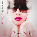 ALEX P feat VANILLA - Make Me Fly (Front Cover)