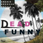 ARCHIE BRONSON OUTFIT - Dead Funny (Front Cover)