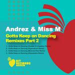 ANDREZ & MISS M - Gotta Keep On Dancing (remixes Part 2) (Front Cover)