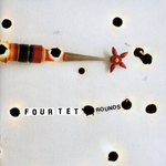 FOUR TET - Rounds (Front Cover)