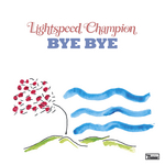 LIGHTSPEED CHAMPION - Bye Bye (Front Cover)