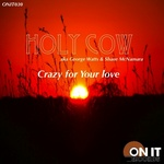 HOLY COW - Crazy For Your Love (Front Cover)