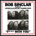BOB SINCLAR feat SOPHIE ELLIS BEXTOR/GILBERE FORTE - Fuck With You (Front Cover)