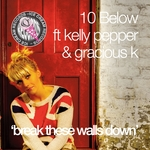 10 BELOW feat KELLY PEPPER/GRACIOUS K - Break These Walls Down (Front Cover)