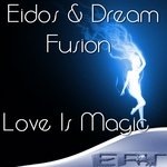 EIDOS/DREAM FUSION - Love Is Magic (Front Cover)