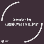 LEGENDARY BOY - Legend Wait For It Dary (Front Cover)
